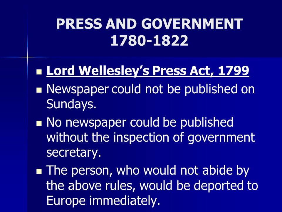 PRESS AND GOVERNMENT 1822-1857 The Metcalfs Act, 1835 A declaration would be needed to publish a newspaper.