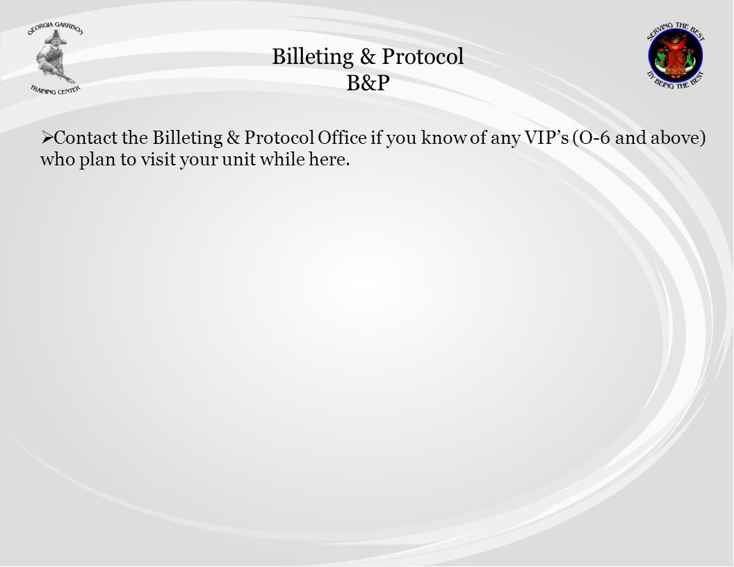 Billeting & Protocol B&P Contact the Billeting & Protocol Office if you know of any VIPs (O-6 and above) who plan to visit your unit while here.