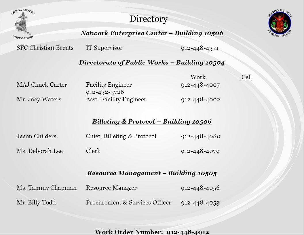 Network Enterprise Center – Building 10506 SFC Christian BrentsIT Supervisor 912-448-4371 Directorate of Public Works – Building 10504 Work Cell MAJ C