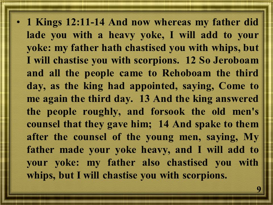 10 Israel Departed 1 Kings 12:16 So when all Israel saw that the king hearkened not unto them, the people answered the king, saying, What portion have we in David.