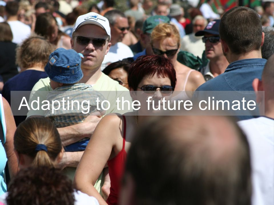Adapting to the future climate