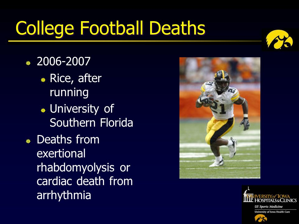 College Football Deaths ] ] Rice, after running ] University of Southern Florida ] Deaths from exertional rhabdomyolysis or cardiac death from arrhythmia