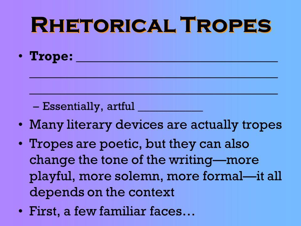 Rhetorical Tropes Trope: ______________________________ _____________________________________ _____________________________________ –Essentially, artf