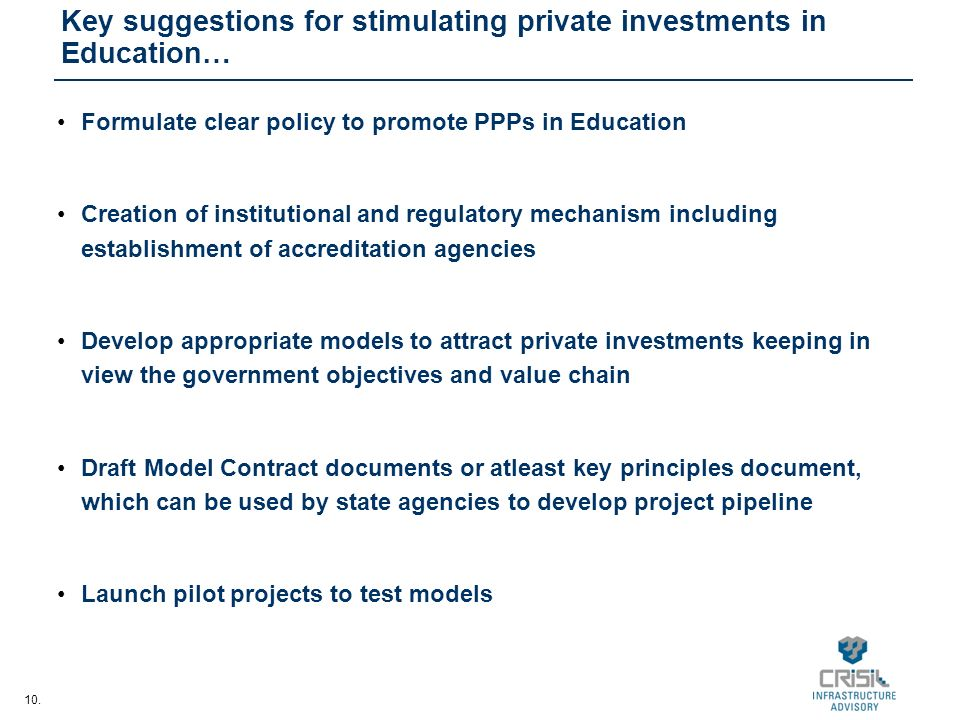 10. Key suggestions for stimulating private investments in Education… Formulate clear policy to promote PPPs in Education Creation of institutional an