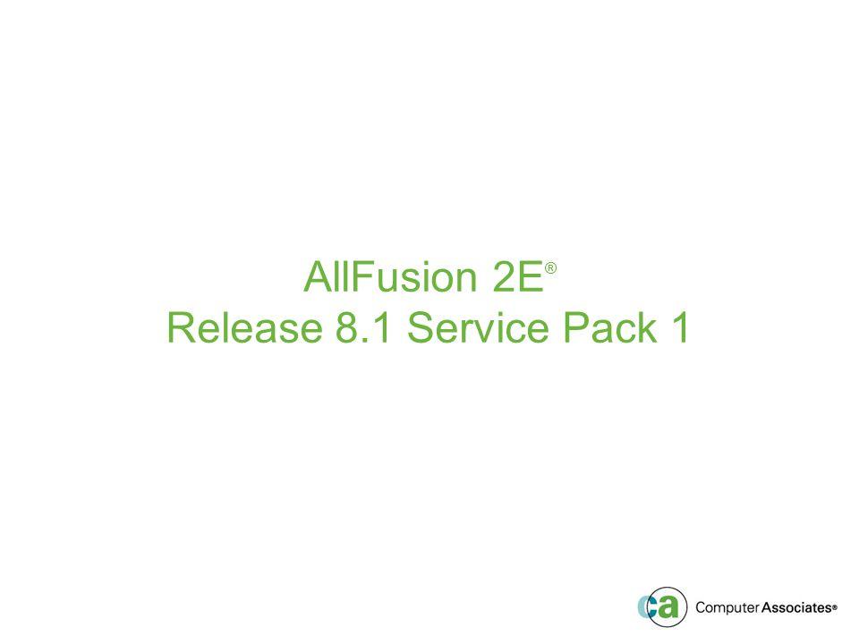 AllFusion 2E ® Release 8.1 Service Pack 1