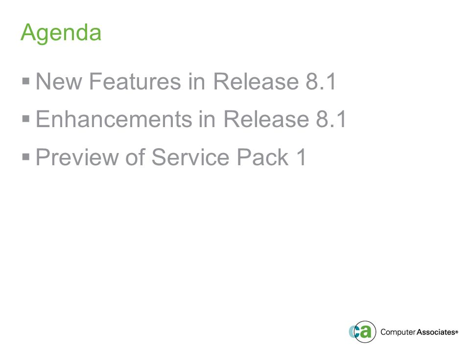 Agenda New Features in Release 8.1 Enhancements in Release 8.1 Preview of Service Pack 1