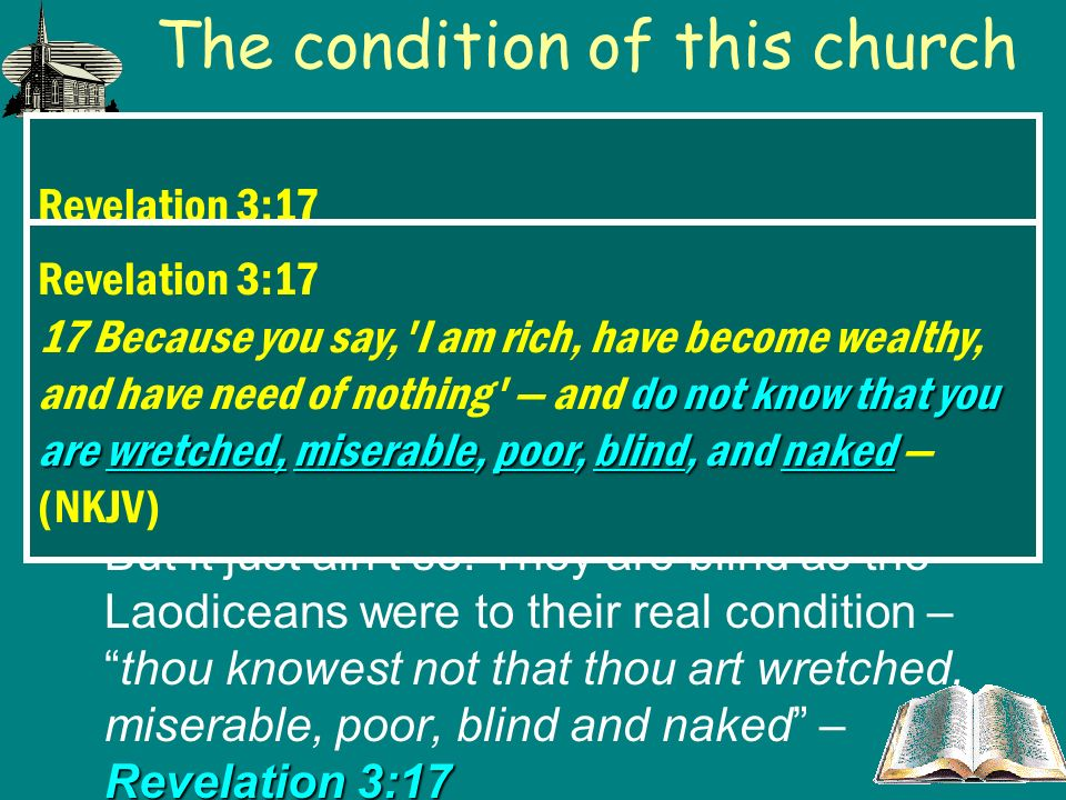 The condition of this church Revelation 3:17Many like them have a feeling of security and self-satisfaction – saying I am rich, have need of nothing – Revelation 3:17 Today, many think because they have obeyed and accepted the first principles of the gospel of Christ they are assured of salvation.