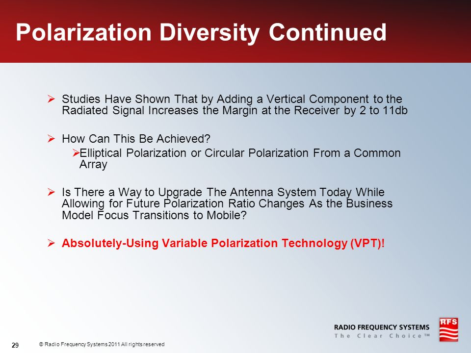 © Radio Frequency Systems 2011 All rights reserved 29 Polarization Diversity Continued Studies Have Shown That by Adding a Vertical Component to the R