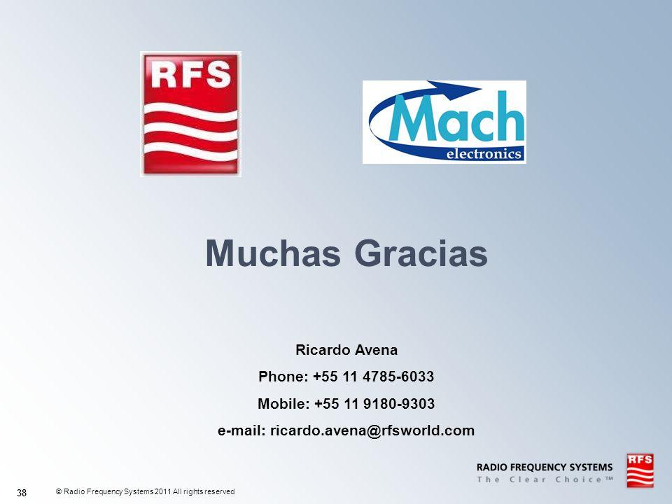 © Radio Frequency Systems 2011 All rights reserved 38 Muchas Gracias Ricardo Avena Phone: +55 11 4785-6033 Mobile: +55 11 9180-9303 e-mail: ricardo.av