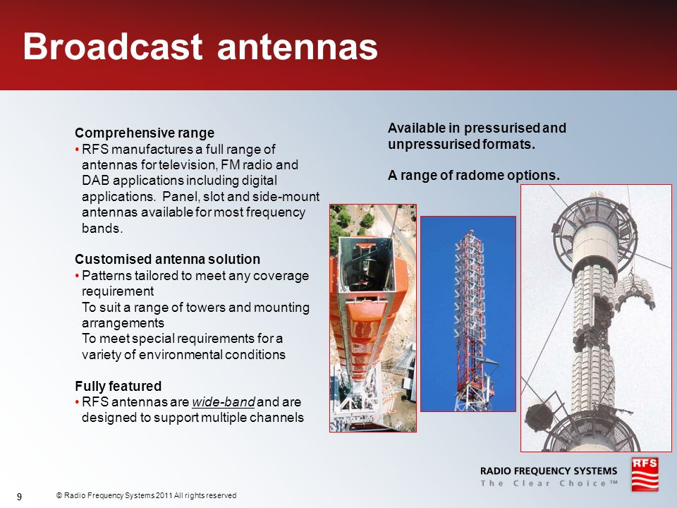 © Radio Frequency Systems 2011 All rights reserved 9 Broadcast antennas Comprehensive range RFS manufactures a full range of antennas for television,