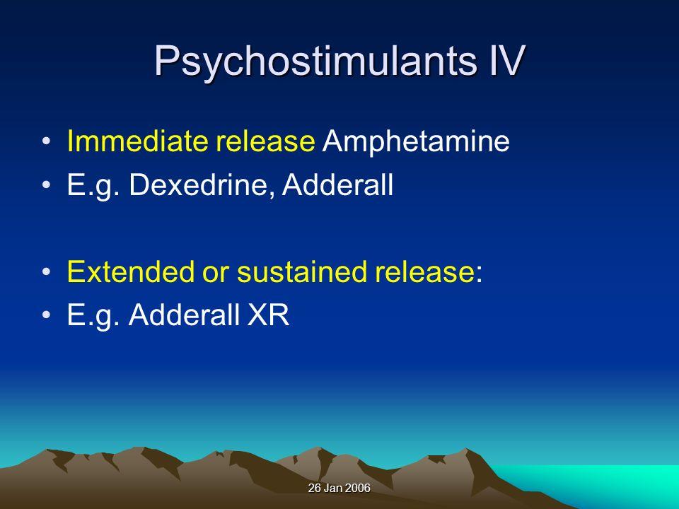 26 Jan 2006 Psychostimulants IV Immediate release Amphetamine E.g. Dexedrine, Adderall Extended or sustained release: E.g. Adderall XR