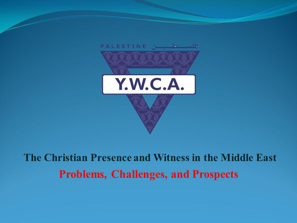 The Christian Presence and Witness in the Middle East Problems, Challenges, and Prospects