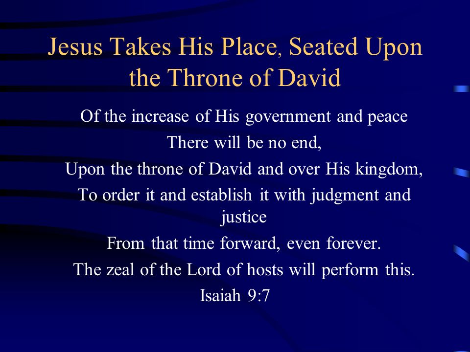 Jesus Takes His Place, Seated Upon the Throne of David Of the increase of His government and peace There will be no end, Upon the throne of David and