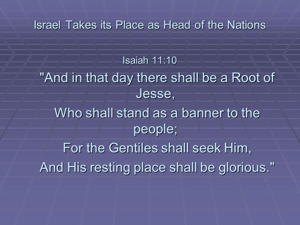 Israel Takes its Place as Head of the Nations Isaiah 11:10