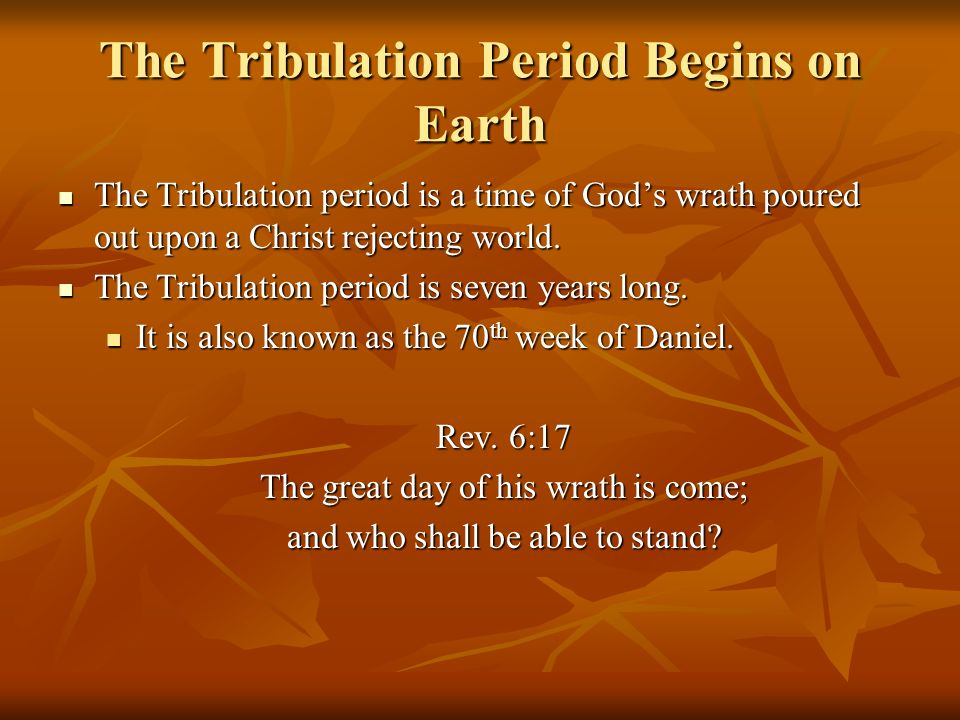 The Tribulation Period Begins on Earth The Tribulation period is a time of Gods wrath poured out upon a Christ rejecting world. The Tribulation period
