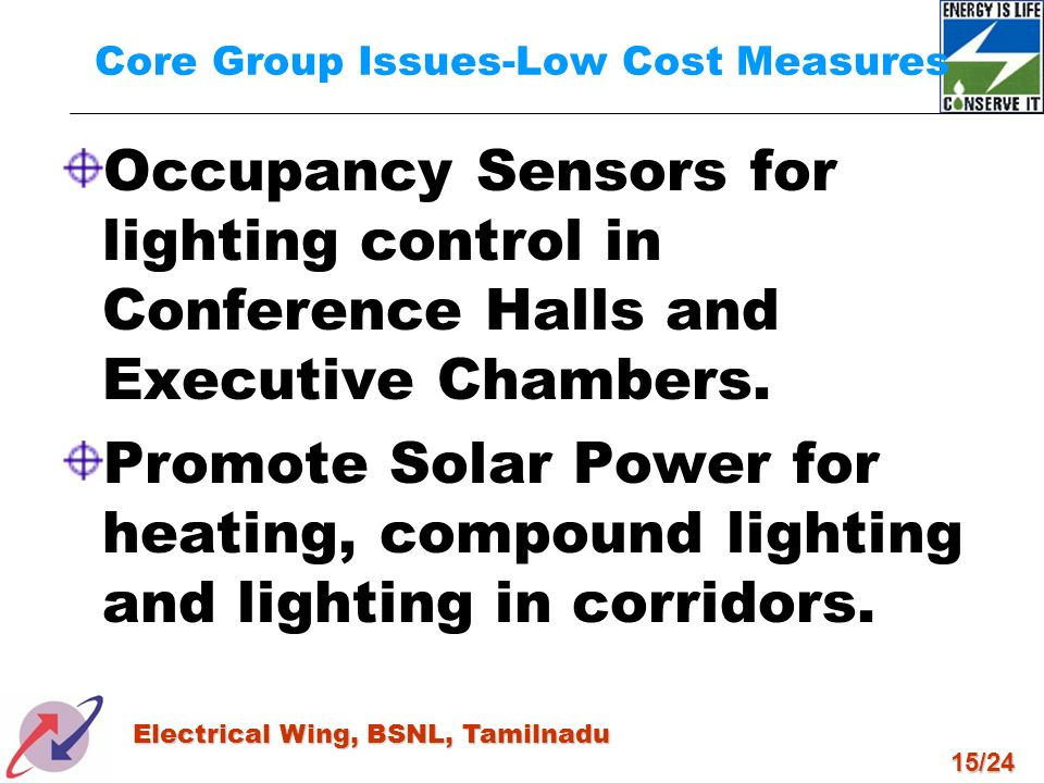 15/24 Electrical Wing, BSNL, Tamilnadu Core Group Issues-Low Cost Measures Occupancy Sensors for lighting control in Conference Halls and Executive Ch