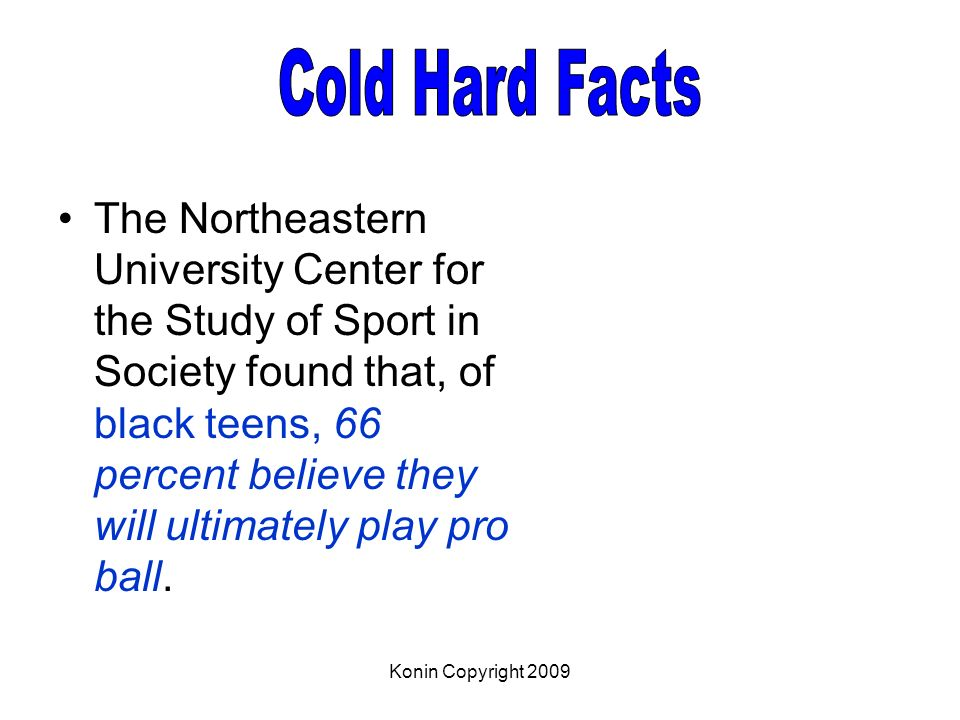 Konin Copyright 2009 The Northeastern University Center for the Study of Sport in Society found that, of black teens, 66 percent believe they will ult