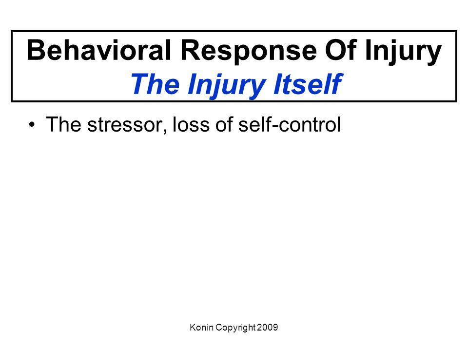 Konin Copyright 2009 Behavioral Response Of Injury The Injury Itself The stressor, loss of self-control