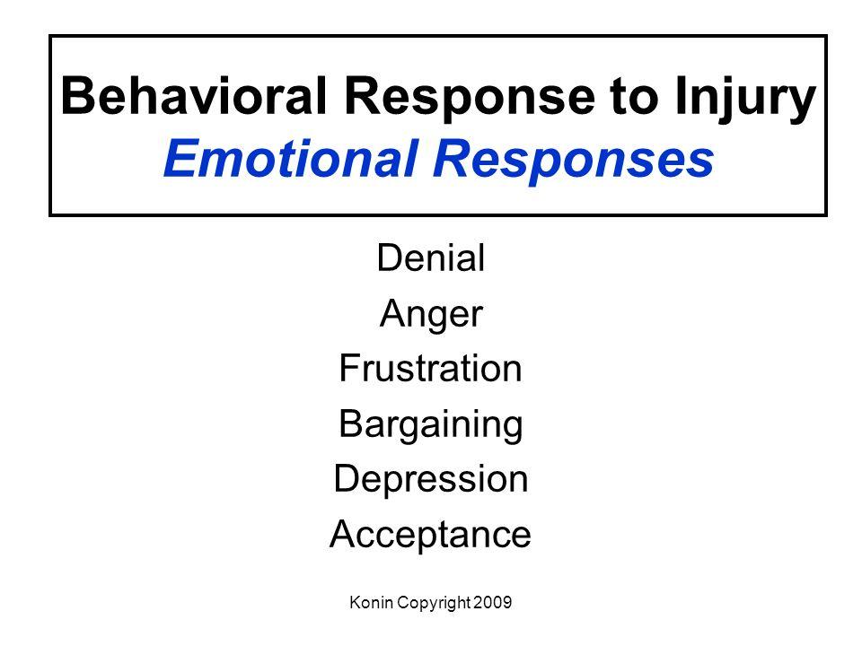 Konin Copyright 2009 Behavioral Response to Injury Emotional Responses Denial Anger Frustration Bargaining Depression Acceptance