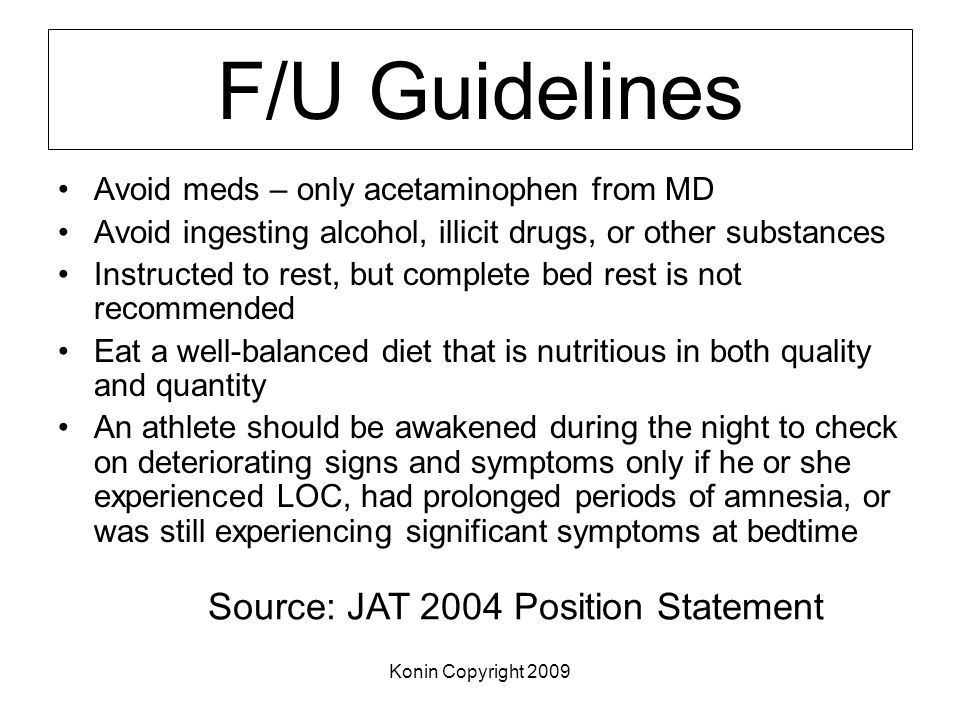 Konin Copyright 2009 F/U Guidelines Avoid meds – only acetaminophen from MD Avoid ingesting alcohol, illicit drugs, or other substances Instructed to