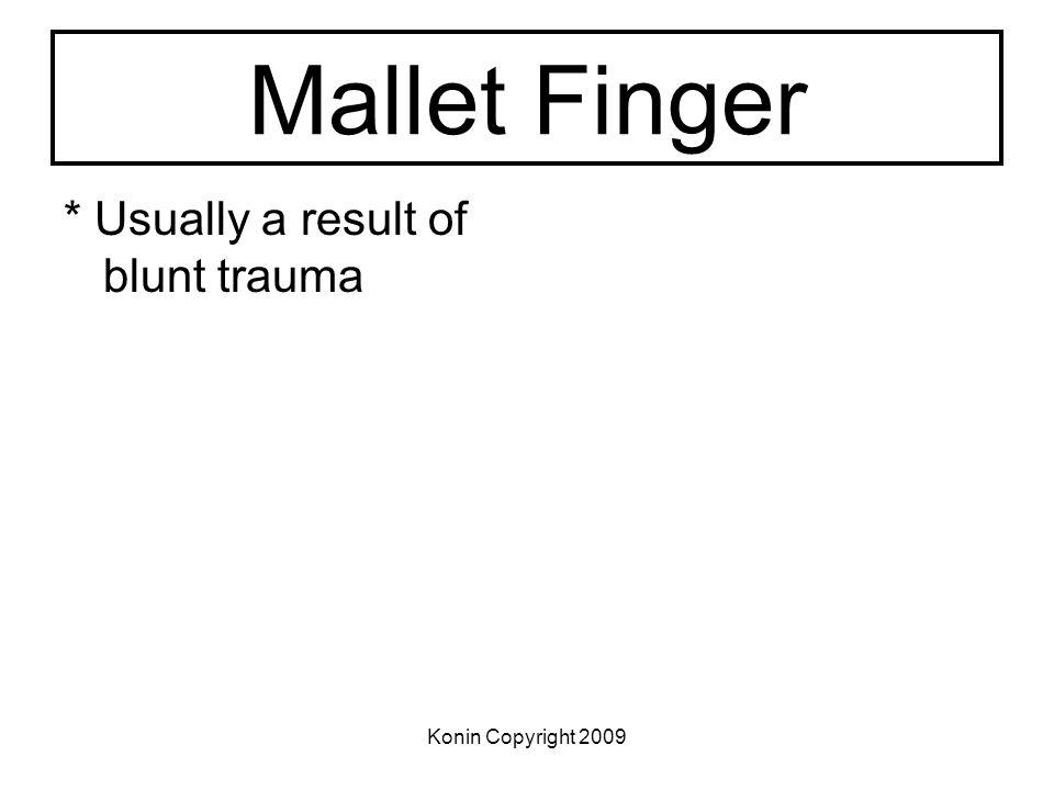 Konin Copyright 2009 Mallet Finger * Usually a result of blunt trauma