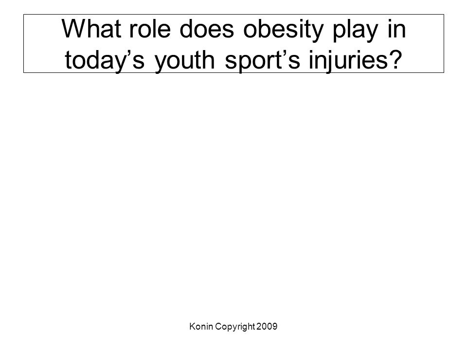 Konin Copyright 2009 Source: JAT 2004 Position Statement People working with younger (pediatric) athletes should be aware that recovery may take longer than in older athletes.