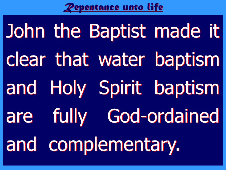 John the Baptist made it clear that water baptism and Holy Spirit baptism are fully God-ordained and complementary. Repentance unto life