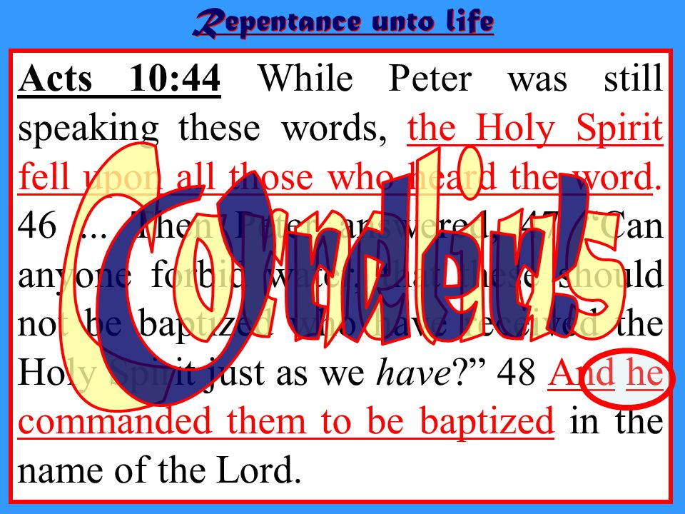 Acts 10:44 While Peter was still speaking these words, the Holy Spirit fell upon all those who heard the word. 46... Then Peter answered, 47 Can anyon