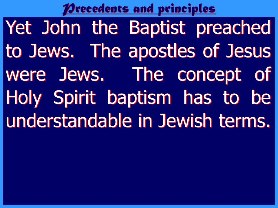 Yet John the Baptist preached to Jews. The apostles of Jesus were Jews. The concept of Holy Spirit baptism has to be understandable in Jewish terms. W