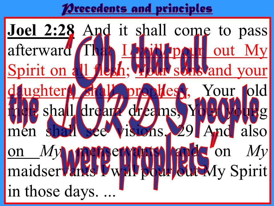 Joel 2:28 And it shall come to pass afterward That I will pour out My Spirit on all flesh; Your sons and your daughters shall prophesy, Your old men s