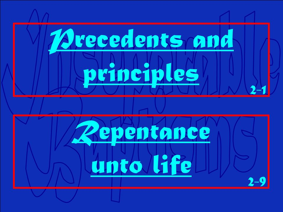 Precedents and principles Repentance unto life 2-1 2-9