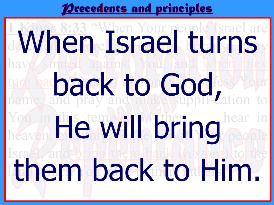 Precedents and principles 1 Kings 8:33 When Your people Israel are defeated before an enemy because they have sinned against You, and when they turn b