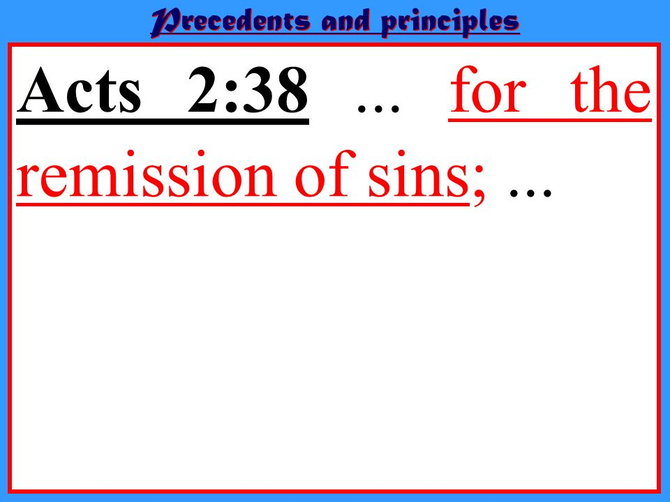 Acts 2:38... for the remission of sins;... Acts 3:19... that your sins may be blotted out,