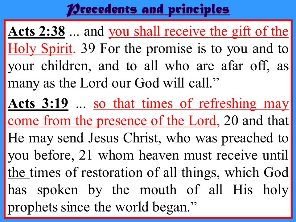 Precedents and principles Acts 2:38... and you shall receive the gift of the Holy Spirit. 39 For the promise is to you and to your children, and to al