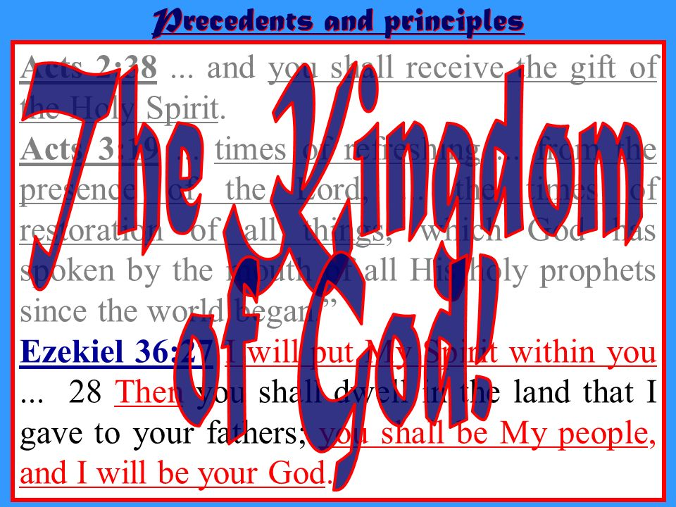 Precedents and principles Acts 2:38... and you shall receive the gift of the Holy Spirit. Acts 3:19... times of refreshing... from the presence of the