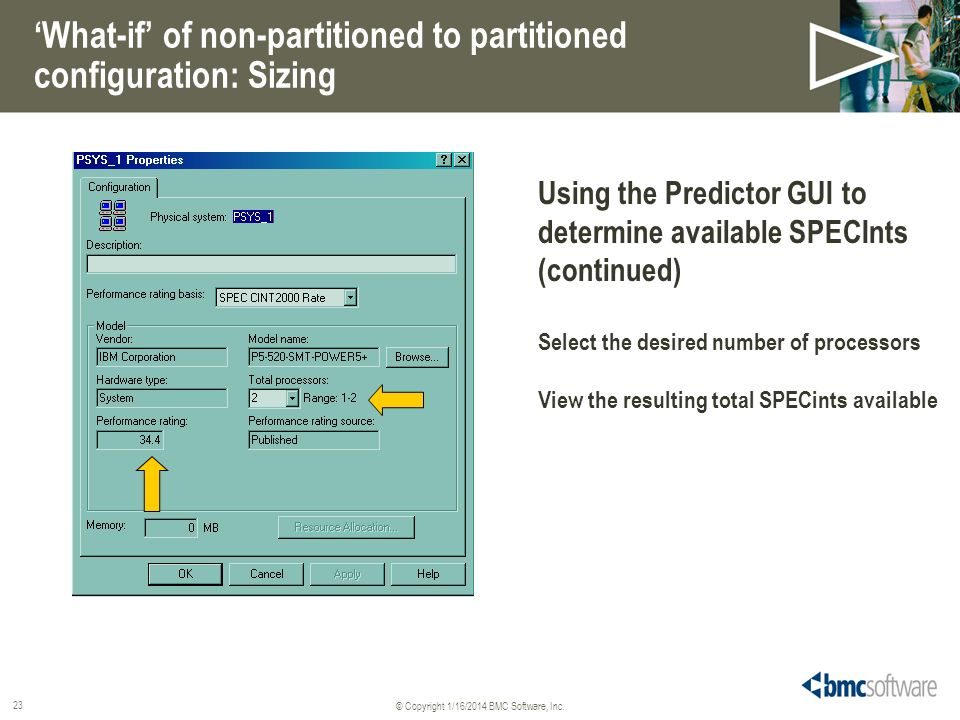 © Copyright 1/16/2014 BMC Software, Inc. 23 What-if of non-partitioned to partitioned configuration: Sizing Using the Predictor GUI to determine avail