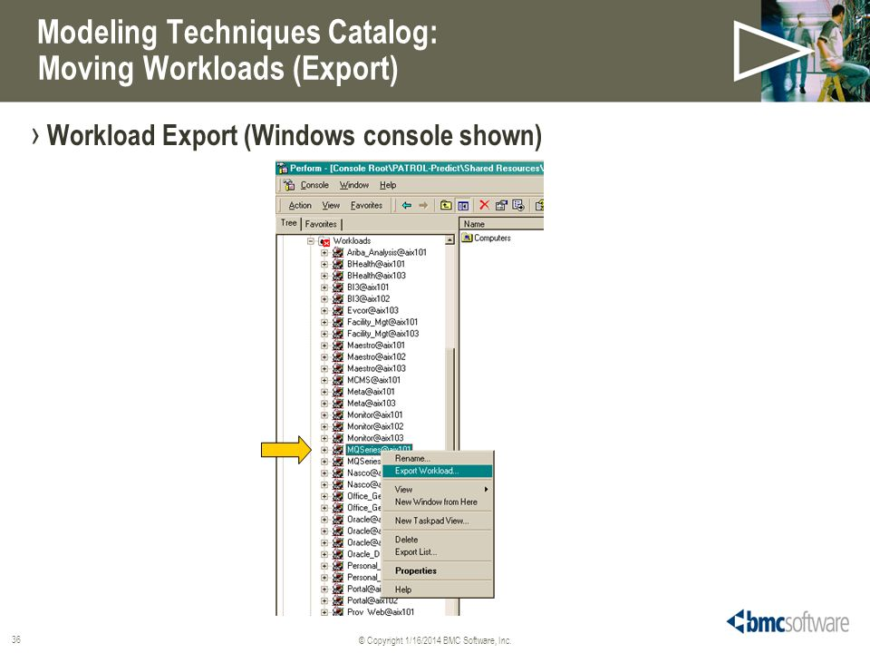 © Copyright 1/16/2014 BMC Software, Inc. 36 Modeling Techniques Catalog: Moving Workloads (Export) Workload Export (Windows console shown)