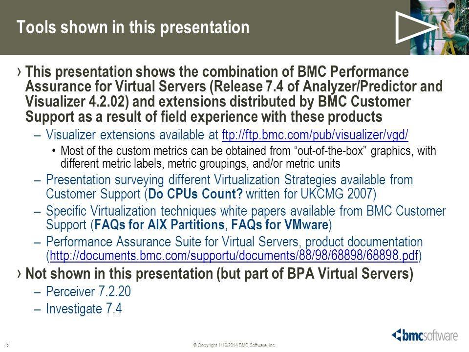 © Copyright 1/16/2014 BMC Software, Inc. 5 Tools shown in this presentation This presentation shows the combination of BMC Performance Assurance for V