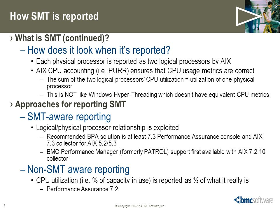 © Copyright 1/16/2014 BMC Software, Inc.8 How SMT is reported How is SMT presented.