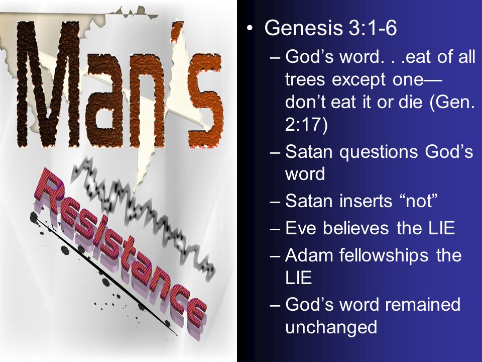 Genesis 3:1-6 –Gods word...eat of all trees except one dont eat it or die (Gen.