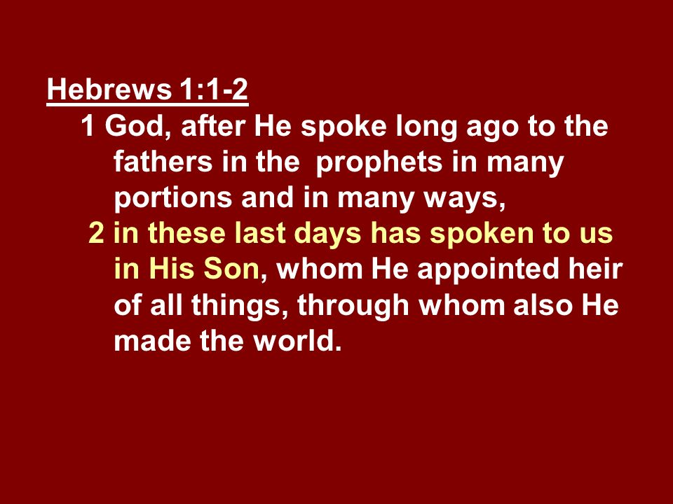 Hebrews 1:1-2 1 God, after He spoke long ago to the fathers in the prophets in many portions and in many ways, 2 in these last days has spoken to us i