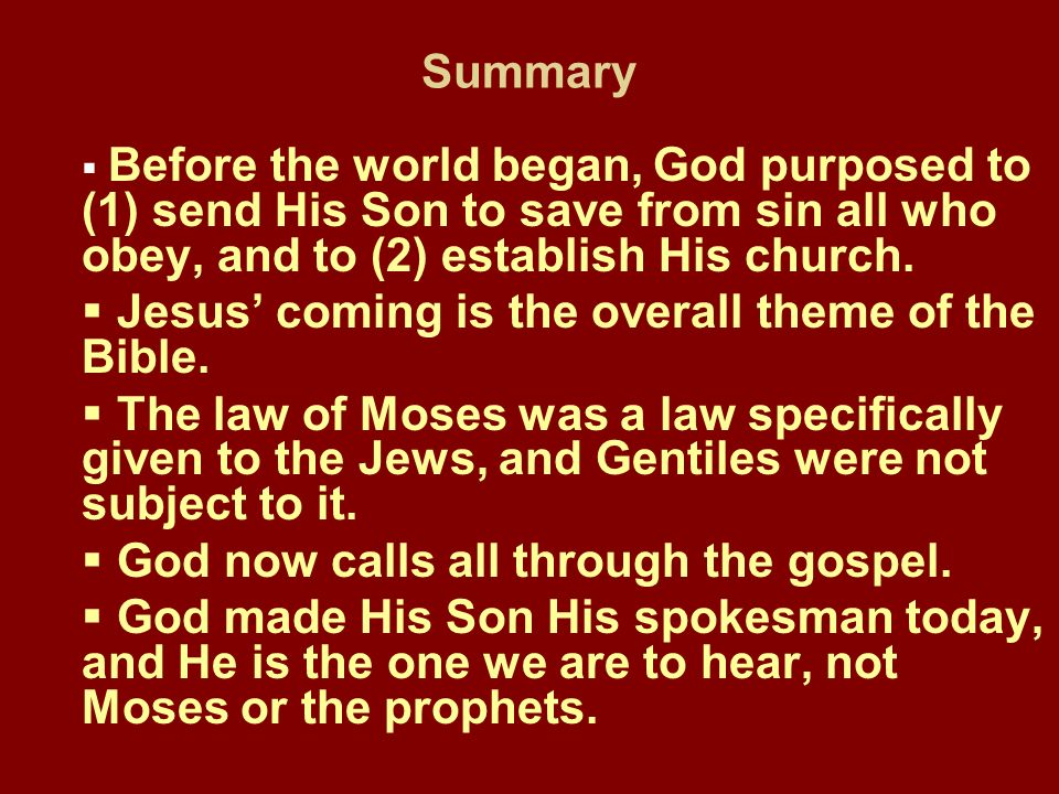 Summary Before the world began, God purposed to (1) send His Son to save from sin all who obey, and to (2) establish His church. Jesus coming is the o