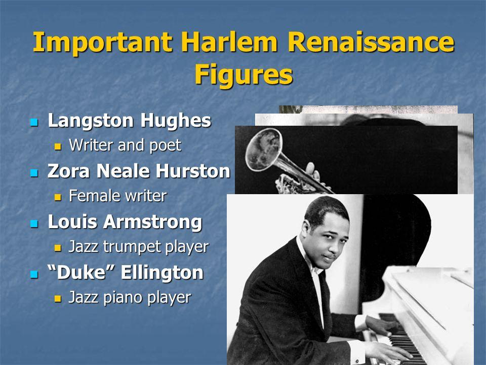 Important Harlem Renaissance Figures Langston Hughes Langston Hughes Writer and poet Writer and poet Zora Neale Hurston Zora Neale Hurston Female writ