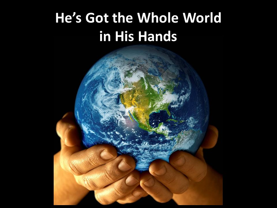 Hes Got the Whole World in His Hands