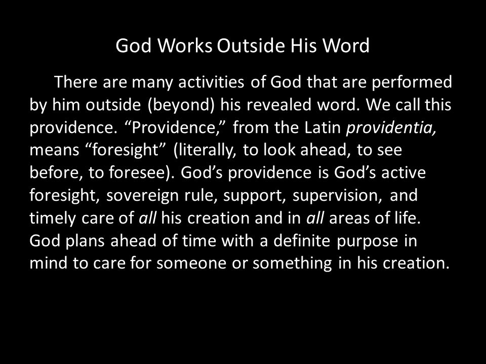 God Works Outside His Word There are many activities of God that are performed by him outside (beyond) his revealed word.