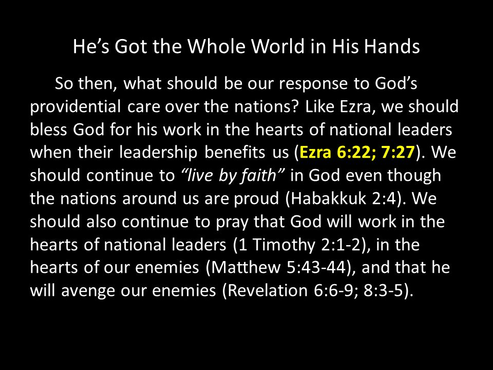Hes Got the Whole World in His Hands So then, what should be our response to Gods providential care over the nations.