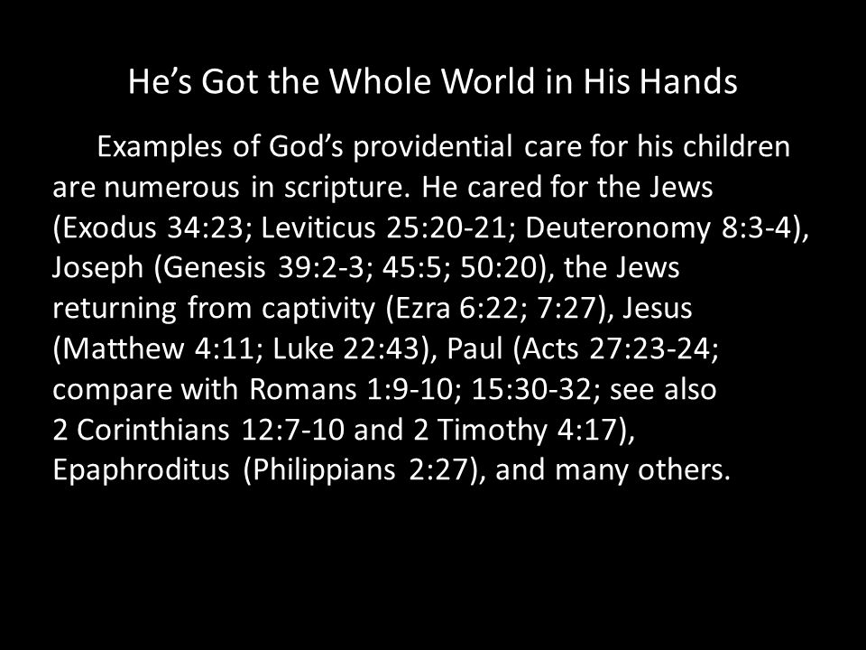 Hes Got the Whole World in His Hands Examples of Gods providential care for his children are numerous in scripture.