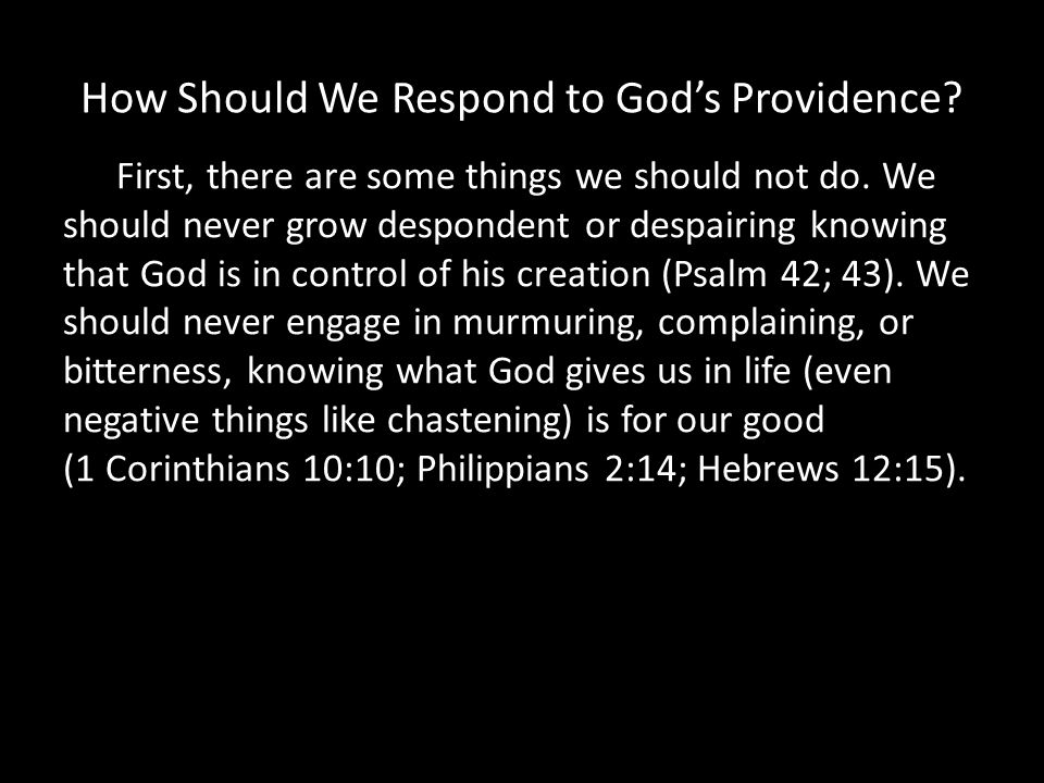 How Should We Respond to Gods Providence. First, there are some things we should not do.