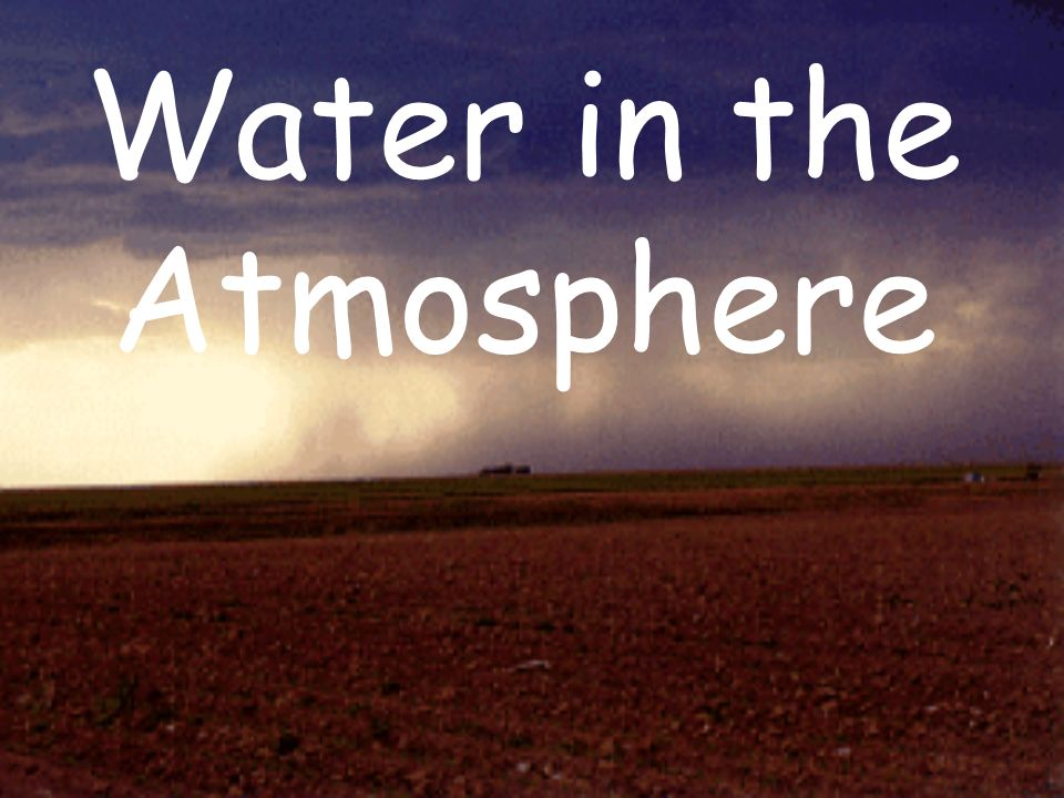 Water vapor enters the atmosphere from the evaporation of water from oceans, lakes, marshes and glaciers