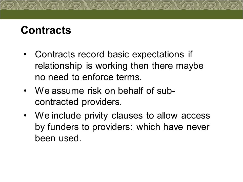 Contracts Contracts record basic expectations if relationship is working then there maybe no need to enforce terms.